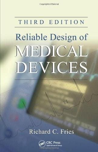 Reliable Design of Medical Devices, by Fries, 3rd Edition 9781439894910