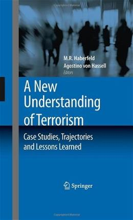 New Understanding of Terrorism: Case Studies, Trajectories and Lessons Learned, by Haberfeld 9781441901149