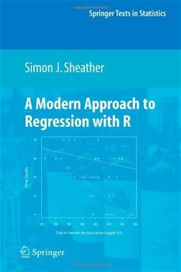 Modern Approach to Regression with R, by Sheather 9781441918727