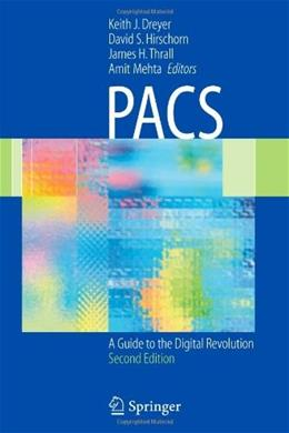PACS: A Guide to the Digital Revolution, by Dreyer 9781441920751