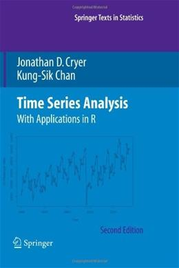 Time Series Analysis: With Applications in R, by Cryer, 2nd Edition 9781441926135