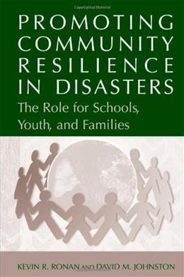 Promoting Community Resilience in Disasters: The Role for Schools, Youth, and Families, by Ronan 9781441936653