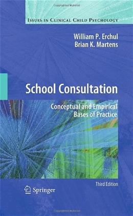 School Consultation: Conceptual and Empirical Bases of Practice, by Erchul, 3rd Edition 9781441957467