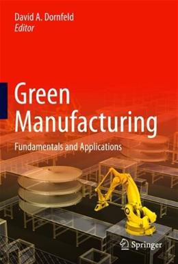 Green Manufacturing: Fundamentals and Applications, by Dornfeld 9781441960153