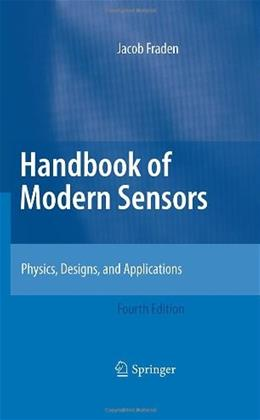 Handbook of Modern Sensors: Physics, Designs, and Applications, by Fradan, 4th Edition 9781441964656