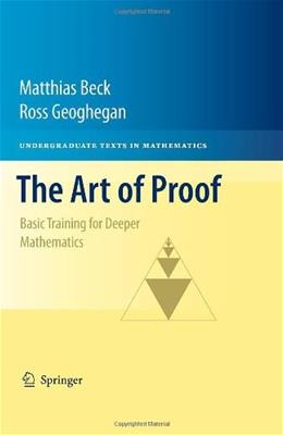 Art of Proof: Basic Training for Deeper Mathematics, by Beck 9781441970220