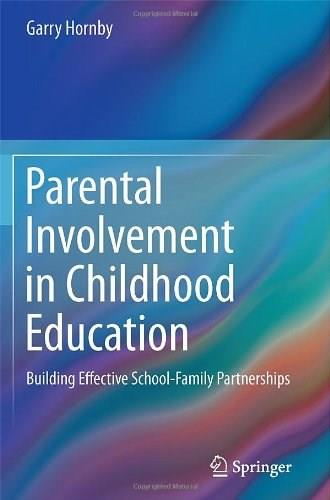 Parental Involvement in Childhood Education: Building Effective School-Family Partnerships, by Hornby 9781441983787