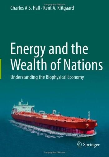Energy and the Wealth of Nations: Understanding the Biophysical Economy, by Hall 9781441993977