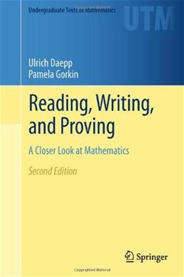 Reading, Writing, and Proving: A Closer Look at Mathematics, by Daepp, 2nd Edition 9781441994783