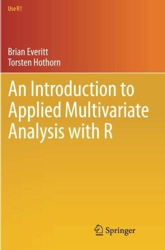 Introduction to Applied Multivariate Analysis with R, by Everitt 9781441996497