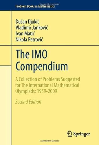 The IMO Compendium: A Collection of Problems Suggested for The International Mathematical Olympiads: 1959-2009 Second Edition (Problem Books in Mathematics) 2nd Editio 9781441998538