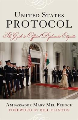 United States Protocol: The Guide to Official Diplomatic Etiquette, by French 9781442203198