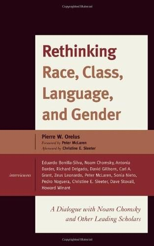 Rethinking Race, Class, Language, and Gender: A Dialogue with Noam Chomsky and Other Leading Scholars, by Orelus 9781442204553