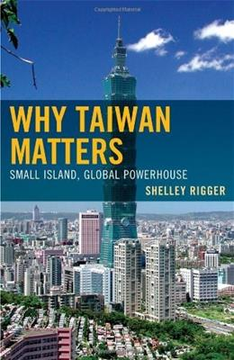 Why Taiwan Matters: Small Island, Global Powerhouse, by Rigger 9781442204799