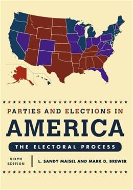 Parties and Elections in America: The Electoral Process, by Maisel, 6th Edition 9781442207691