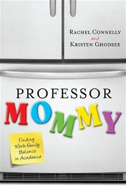 Professor Mommy: Finding Work-Family Balance in Academia, by Connelly 9781442208582