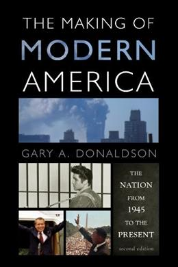 Making of Modern America: The Nation from 1945 to the Present, by Donaldson, 2nd Edition 9781442209589