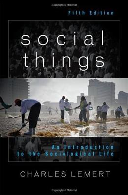 Social Things: An Introduction to the Sociological Life, by Lemert, 5th Edition 9781442211629