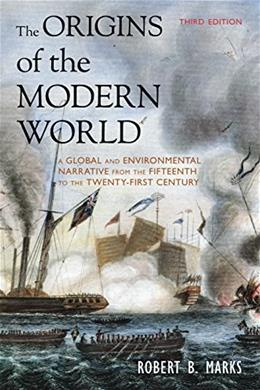 Origins of the Modern World: A Global and Environmental Narrative from the 15th to the 21st Century, by Marks, 3rd Edition 9781442212404