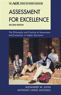 Assessment for Excellence: The Philosophy and Practice of Assessment and Evaluation in Higher Education, by Astin, 2nd Edition 9781442213623