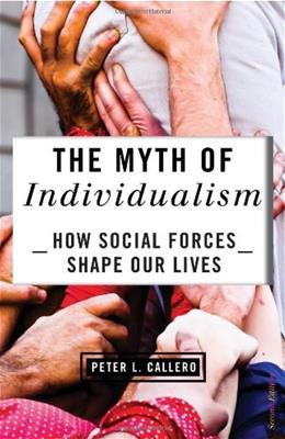 Myth of Individualism: How Social Forces Shape Our Lives, by Callero, 2nd Edition 9781442217454