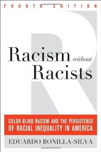 Racism without Racists: Color-Blind Racism and the Persistence of Racial Inequality in America, by Bonilla-Silva, 4th Edition 9781442220546