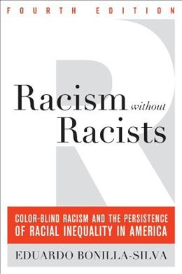 Racism without Racists: Color-Blind Racism and the Persistence of Racial Inequality in America 4 9781442220553