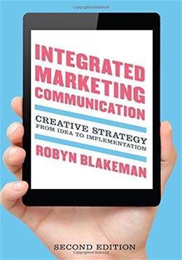 Integrated Marketing Communication: Creative Strategy from Idea to Implementation, by Blakeman, 2nd Edition 9781442221222