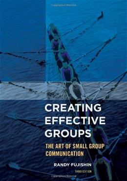 Creating Effective Groups: The Art of Small Group Communication, by Fujishin, 3rd Edition 9781442222502