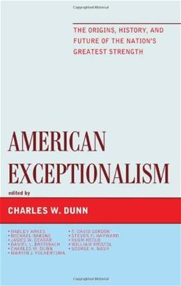 American Exceptionalism: The Origins, History, and Future of the Nations Greatest Strength, by Dunn 9781442222779