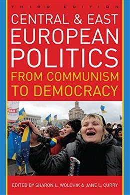 Central and East European Politics: From Communism to Democracy, by Wolchik, 3rd Edition 9781442224216