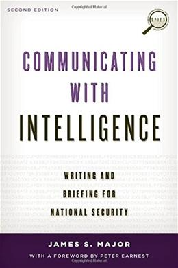 Communicating with Intelligence: Writing and Briefing for National Security, by Major, 2nd Edition 9781442226623