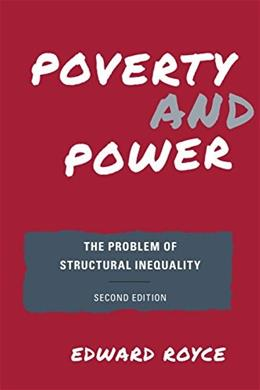 Poverty and Power: The Problem of Structural Inequality, by Royce, 2nd Edition 9781442238084