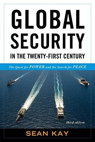 Global Security in the 21st Century: The Quest for Power and the Search for Peace, by Kay 9781442248021
