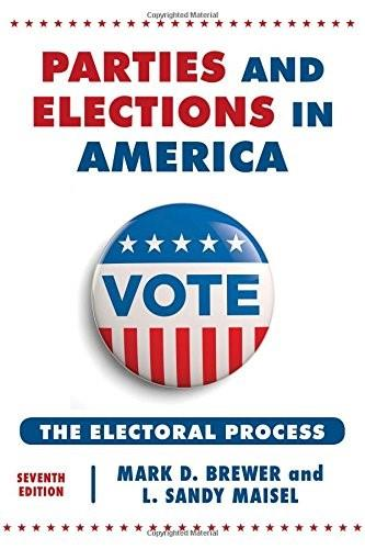 Parties and Elections in America: The Electoral Process, by Brewer, 7th Edition 9781442249738
