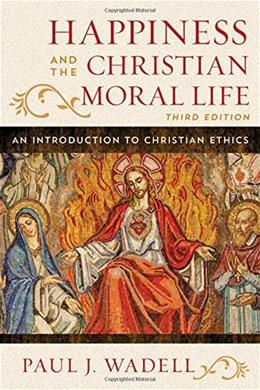 Happiness and the Christian Moral Life: An Introduction to Christian Ethics 3 9781442255173