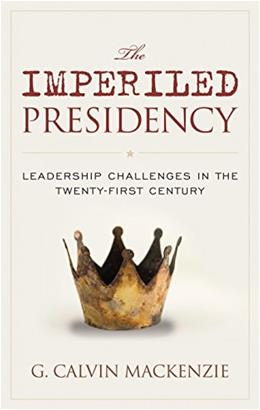 Imperiled Presidency: Leadership Challenges in the Twenty-First Century, by Mackenzie 9781442260740