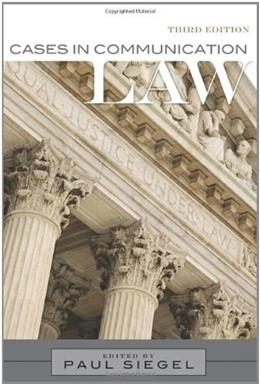 Cases in Communication Law, by Siegel, 3rd Edition 9781442290402