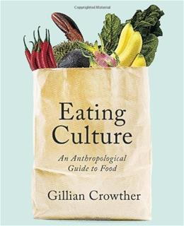 Eating Culture: An Anthropological Guide to Food, by Crowther 9781442604650