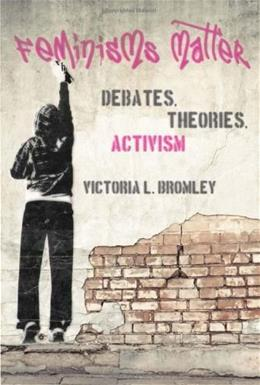 Feminisms Matter: Debates, Theories, Activism, by Bromley 9781442605008