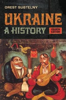 Ukraine: A History, by Subtelny, 4th Edition 9781442609914