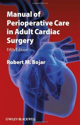 Perioperative Care in Adult Cardiac Surgery, by Bojar, 5th Edition, Manual 9781444331431