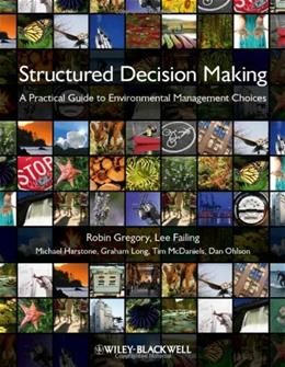 Structured Decision Making: A Practical Guide to Environmental Management Choices, by Gregory 9781444333428