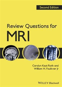 Review Questions for MRI, by Roth, 2nd Edition, Study Guide 9781444333909
