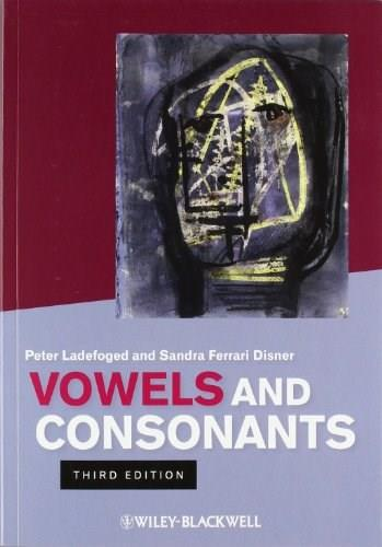 Vowels and Consonants, by Ladefoged, 3rd Edition 9781444334296