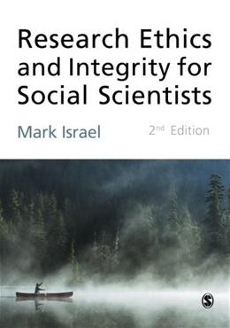 Research Ethics and Integrity for Social Scientists: Beyond Regulatory Compliance, by Israel, 2nd Edition 9781446207499