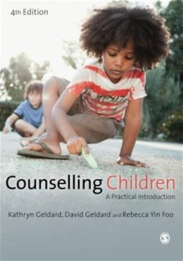 Counselling Children: A Practical Introduction, by Geldard, 4th Edition 9781446256541