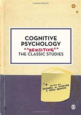 Cognitive Psychology: Revisiting the Classic Studies, by Eysenck 9781446294475