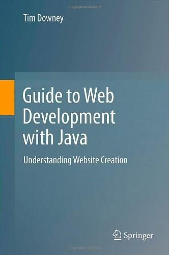 Guide to Web Development with Java: Understanding Website Creation, by Downey 9781447124429
