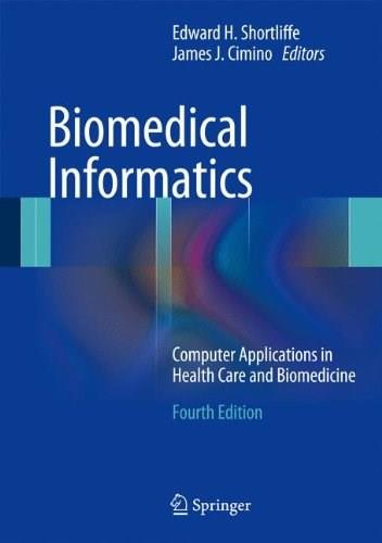 Biomedical Informatics: Computer Applications in Health Care and Biomedicine, by Shortliffe 4 9781447144731